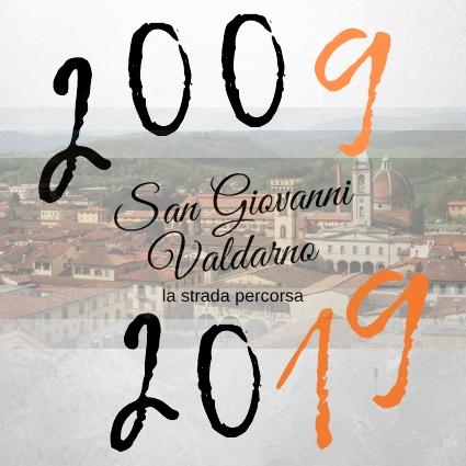 2009 – 2019 SAN GIOVANNI VALDARNO: LA STRADA PERCORSA