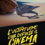 L'ULTIMO UOMO CHE DIPINSE IL CINEMA – Un film documentario di Walter Bencini – GIOVEDI' 20 FEBBRAIO